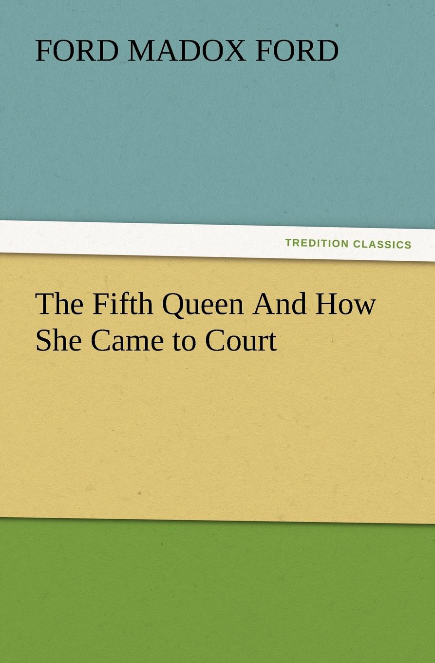 лучшая цена Ford Madox Ford The Fifth Queen and How She Came to Court