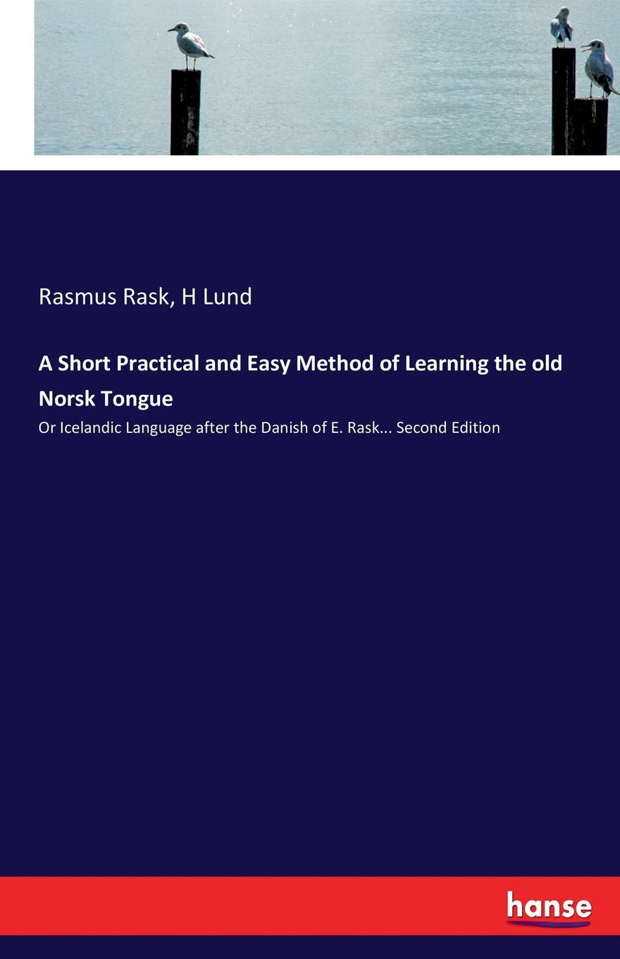 Rasmus Rask, H Lund A Short Practical and Easy Method of Learning the old Norsk Tongue jeanne guyon thomas d brook a short and easy method of prayer