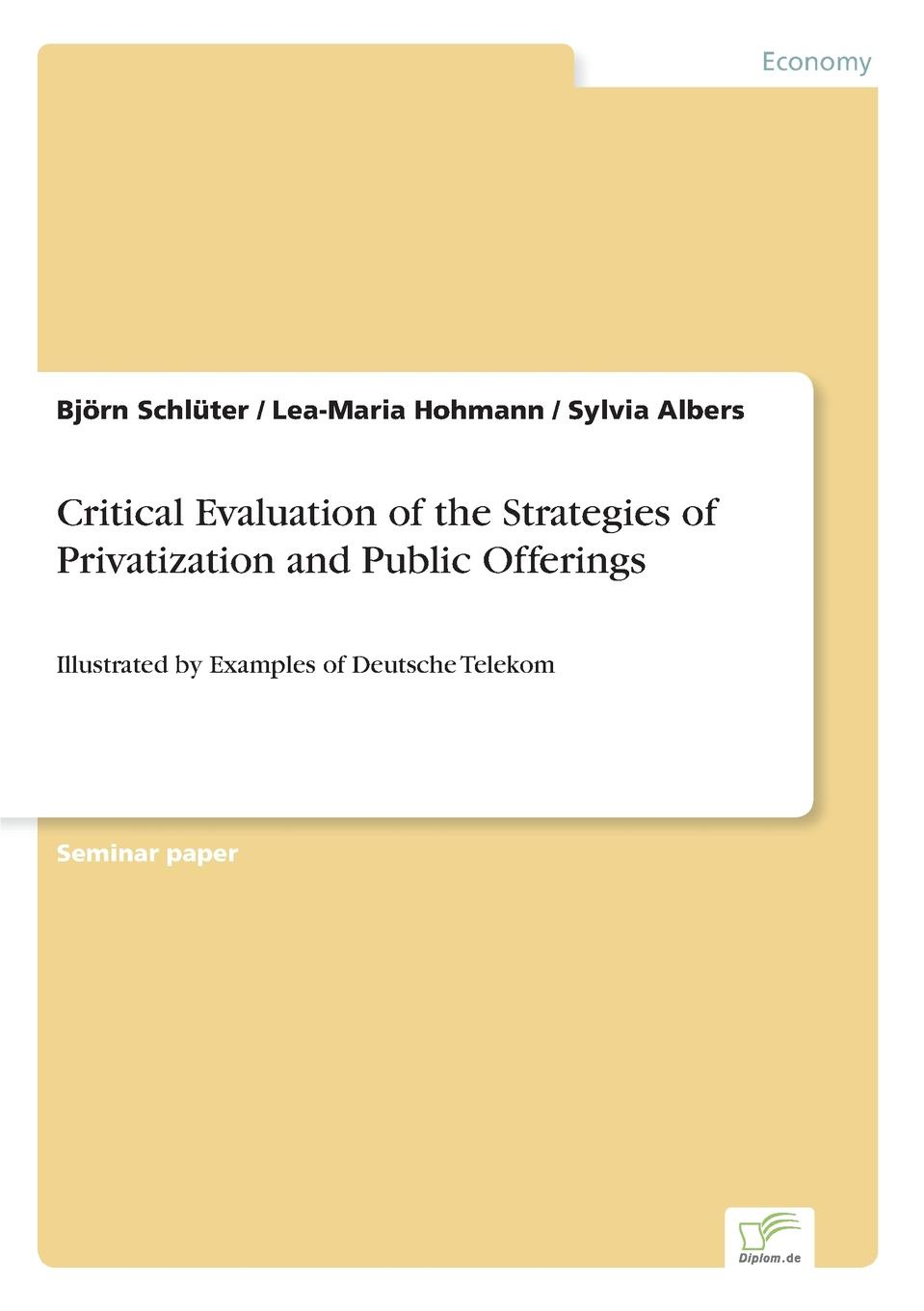 Critical Evaluation of the Strategies of Privatization and Public Offerings Inhaltsangabe:Abstract:The following chapters contents can...