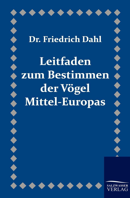 Friedrich Dahl Leitfaden zum Bestimmen der Vogel Mittel-Europas friedrich dahl kurze anleitung zum wissenschaftlichen sammeln und zum konservieren von tieren
