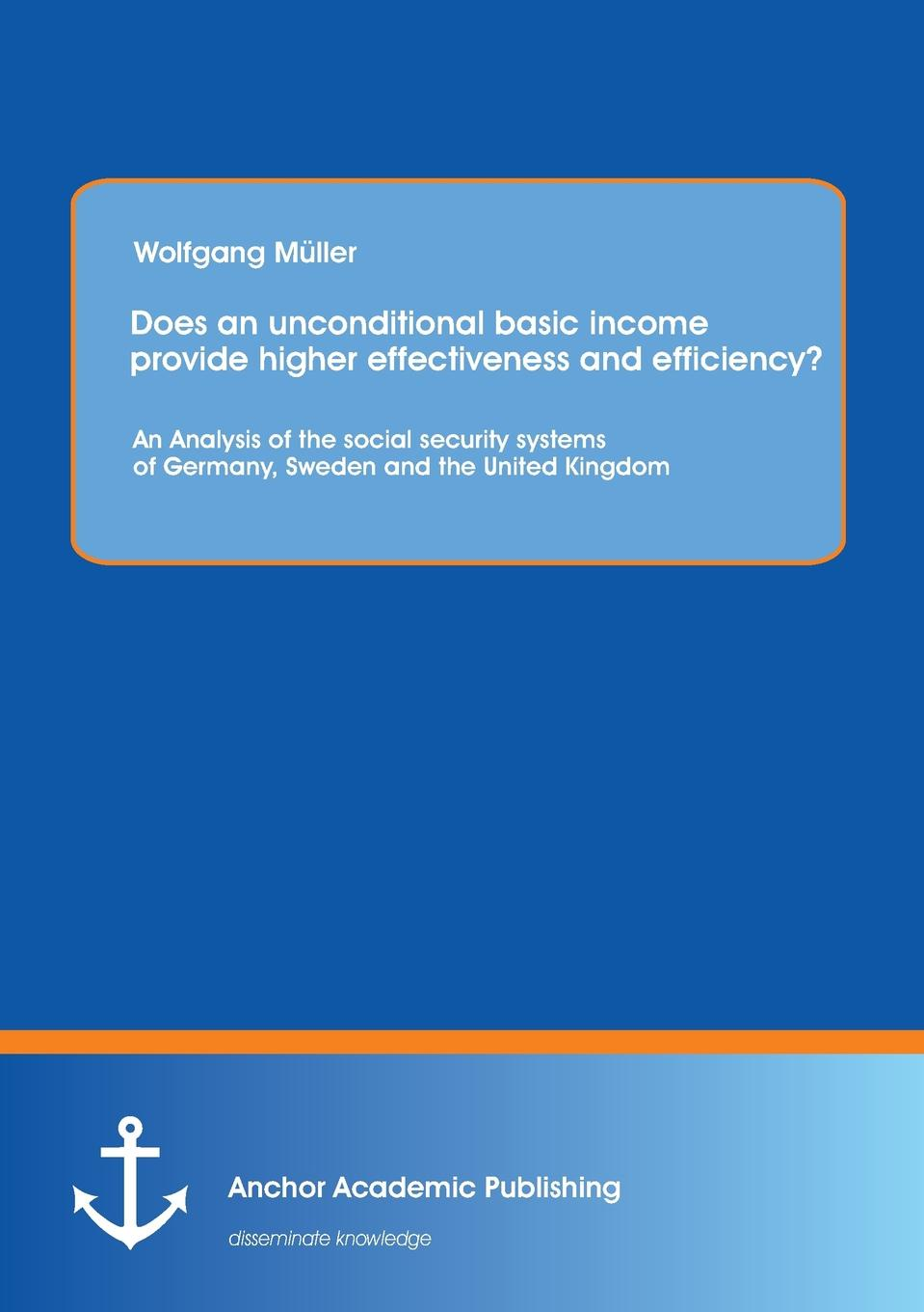 Wolfgang Muller Does an Unconditional Basic Income Provide Higher Effectiveness and Efficiency. an Analysis of the Social Security Systems of Germany, Sweden and the effectiveness of witness security program