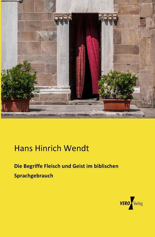 Hans Hinrich Wendt Die Begriffe Fleisch Und Geist Im Biblischen Sprachgebrauch
