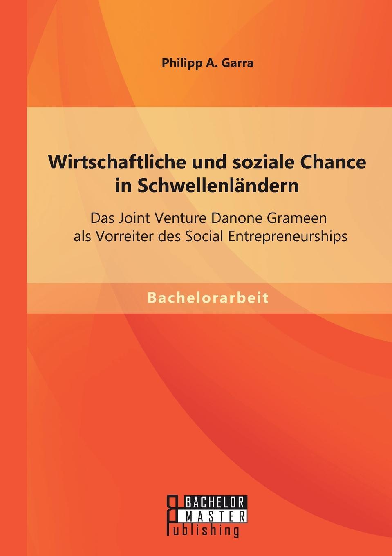 Wirtschaftliche Und Soziale Chance in Schwellenlandern. Das Joint Venture Danone Grameen ALS Vorreiter Des Social Entrepreneurships Mehr als 2,7 Mrd. Menschen leben von weniger als 1,25 Tag....