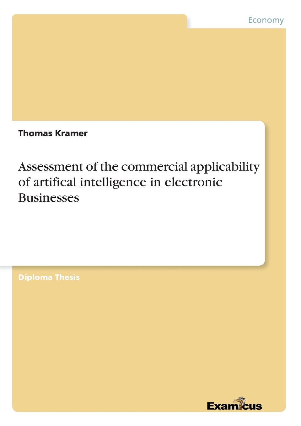 Фото - Thomas Kramer Assessment of the commercial applicability of artifical intelligence in electronic Businesses zhang honggang cognitive communications distributed artificial intelligence dai regulatory policy and economics implementation isbn 9781118360323