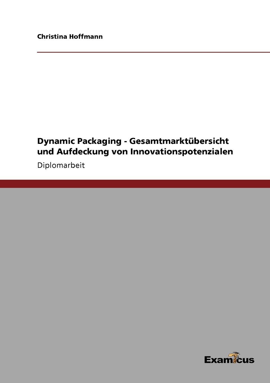 Christina Hoffmann Dynamic Packaging - Gesamtmarktubersicht und Aufdeckung von Innovationspotenzialen