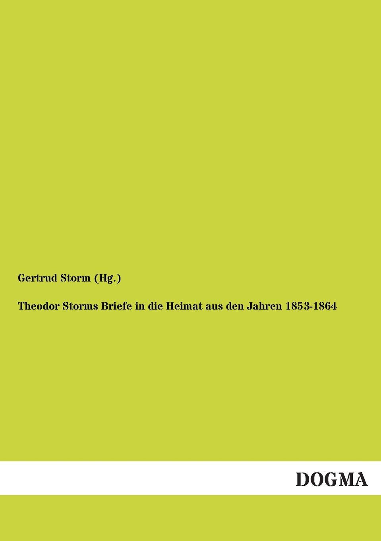 Gertrud Storm (Hg ). Theodor Storms Briefe in Die Heimat Aus Den Jahren 1853-1864 gertrud storm theodor storm