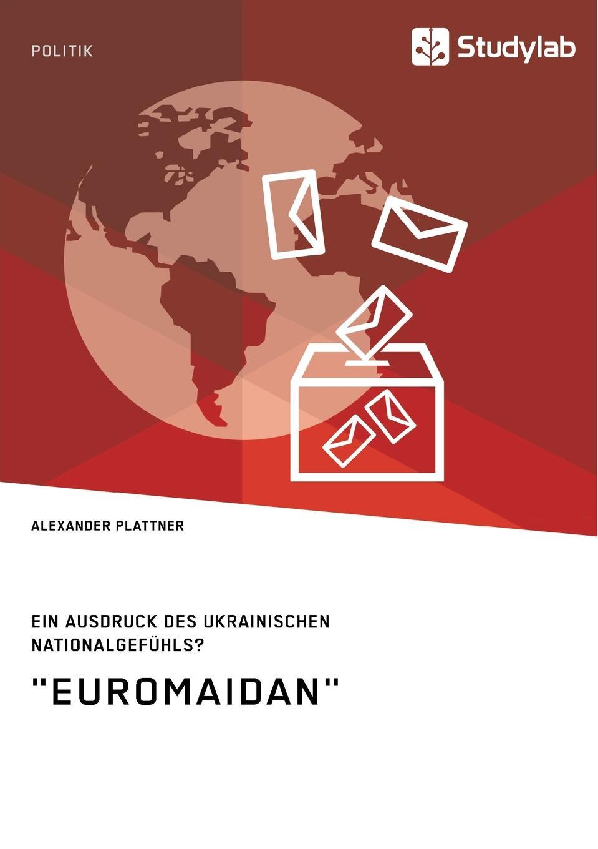 Alexander Plattner Euromaidan. Ein Ausdruck des ukrainischen Nationalgefuhls. louisa van der does zeichen der zeit zur symbolik der volkischen bewegung