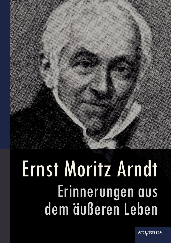 Фото - Ernst Moritz Arndt Ernst Moritz Arndt - Erinnerungen Aus Dem U Eren Leben (1908) aare kristoforos arndt mahe kõhedus