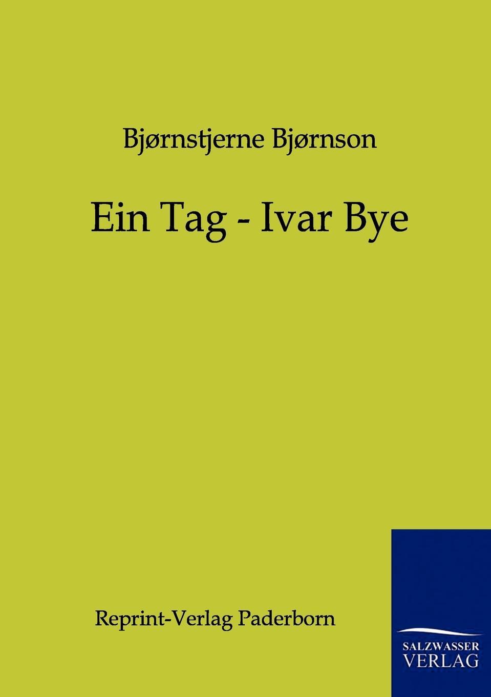 Björnstjerne Björnson Ein Tag - Ivar Bye ivar bjornson einar selvik ivar bjornson