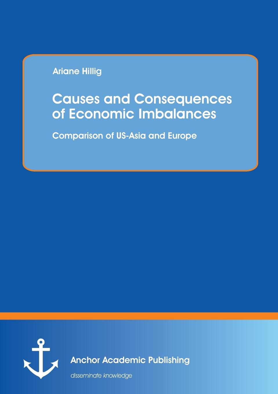 Ariane Hillig Causes and Consequences of Economic Imbalances. Comparison of US-Asia and Europe цена в Москве и Питере