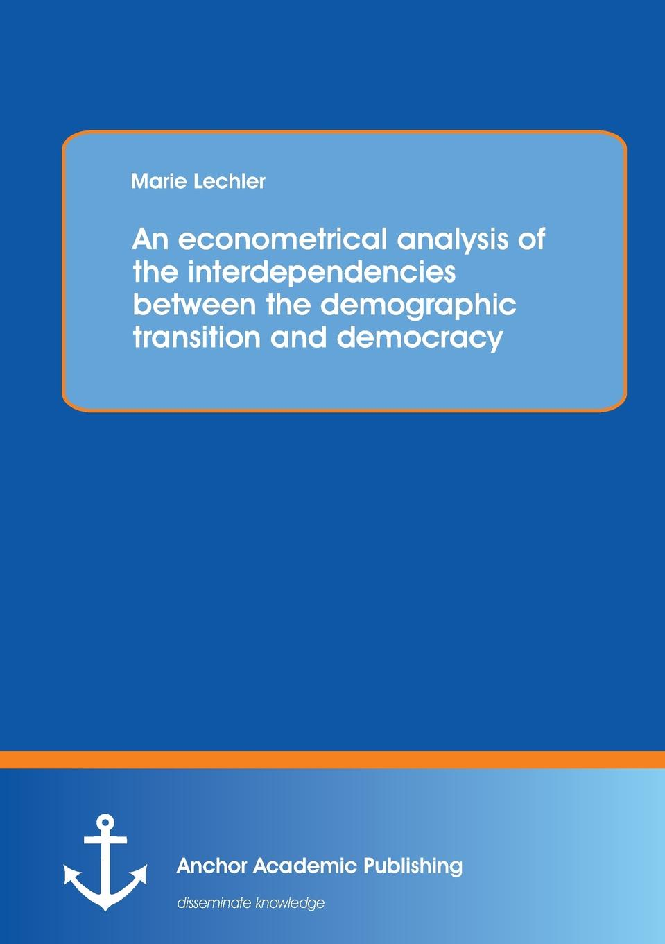 Marie Lechler An Econometrical Analysis of the Interdependencies Between the Demographic Transition and Democracy negotiating the transition