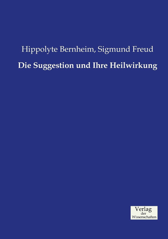 Hippolyte Bernheim, Sigmund Freud Die Suggestion und Ihre Heilwirkung leopold löwenfeld der hypnotismus handbuch der lehre von der hypnose und der suggestion