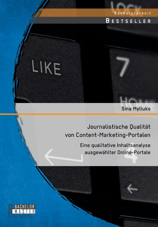 Sina Mylluks Journalistische Qualitat von Content-Marketing-Portalen. Eine qualitative Inhaltsanalyse ausgewahlter Online-Portale thorsten raudies get content get customer der einsatz von content marketing im web 2 0