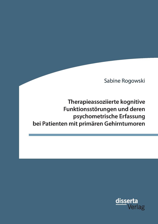 Sabine Rogowski Therapieassoziierte kognitive Funktionsstorungen und deren psychometrische Erfassung bei Patienten mit primaren Gehirntumoren von wulffen die schlacht bei lodz