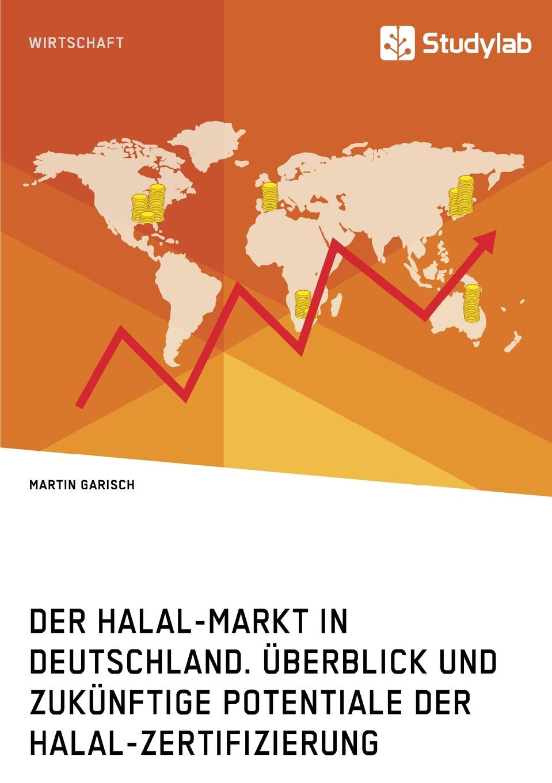 Martin Garisch Der Halal-Markt in Deutschland. Uberblick und zukunftige Potentiale der Halal-Zertifizierung martin garisch der halal markt in deutschland uberblick und zukunftige potentiale der halal zertifizierung