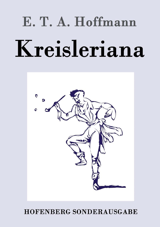 E. T. A. Hoffmann Kreisleriana ernst theodor amadeus hoffmann lebens ansichten des katers murr isbn 978 5 521 06059 7