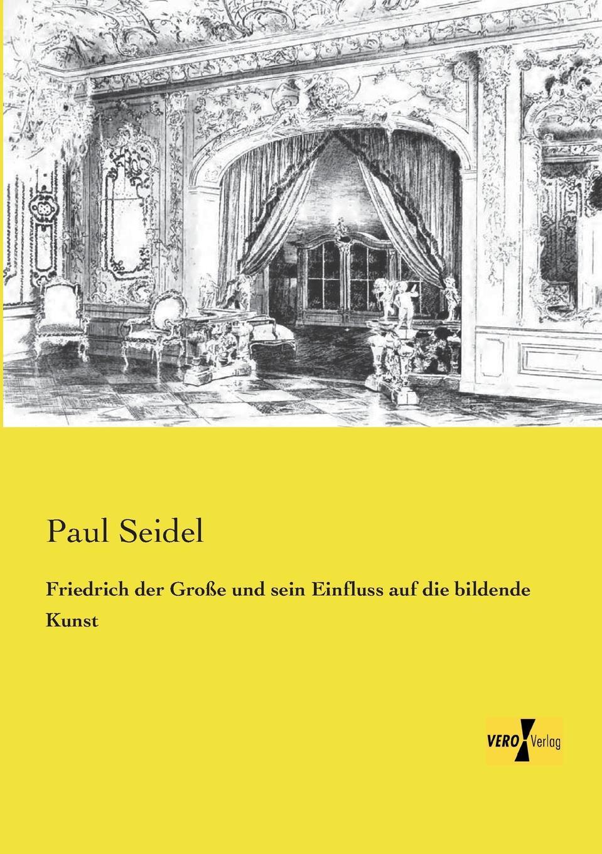 лучшая цена Paul Seidel Friedrich Der Grosse Und Sein Einfluss Auf Die Bildende Kunst