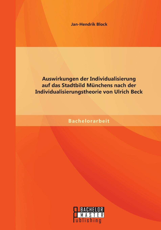 Jan-Hendrik Block Auswirkungen der Individualisierung auf das Stadtbild Munchens nach der Individualisierungstheorie von Ulrich Beck ulrich beck distant love