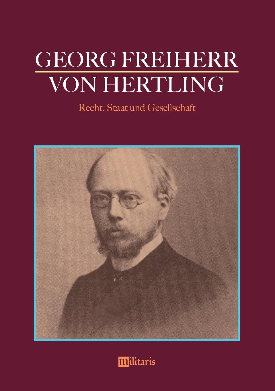Georg von Hertling Georg Freiherr von Hertling - Recht, Staat und Gesellschaft georg freiherr von ompteda ernst iii