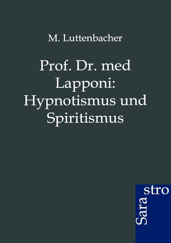 M. Luttenbacher Prof. Dr. med Lapponi. Hypnotismus und Spiritismus hans schmidkunz der hypnotismus in gemeinfasslicher darstellung