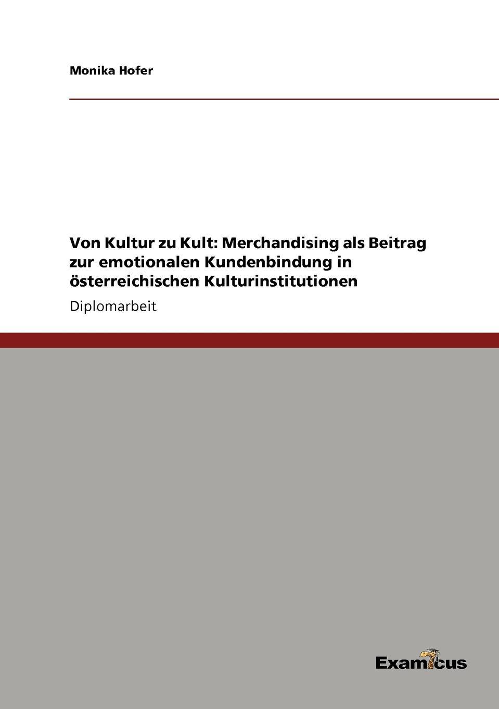 Monika Hofer Von Kultur zu Kult. Merchandising als Beitrag zur emotionalen Kundenbindung in osterreichischen Kulturinstitutionen пенал nostagic art merchandising