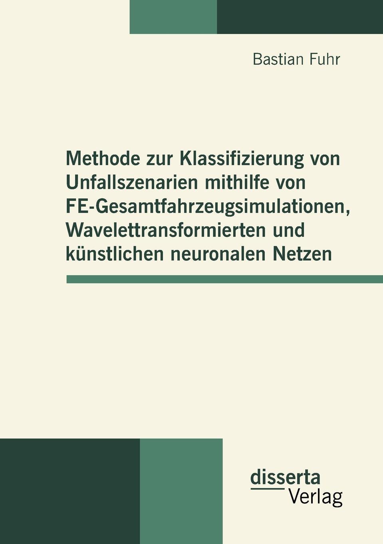 Bastian Fuhr Methode zur Klassifizierung von Unfallszenarien mithilfe von FE-Gesamtfahrzeugsimulationen, Wavelettransformierten und kunstlichen neuronalen Netzen ralf bell haushaltsprognose mit kunstlichen neuronalen netzen