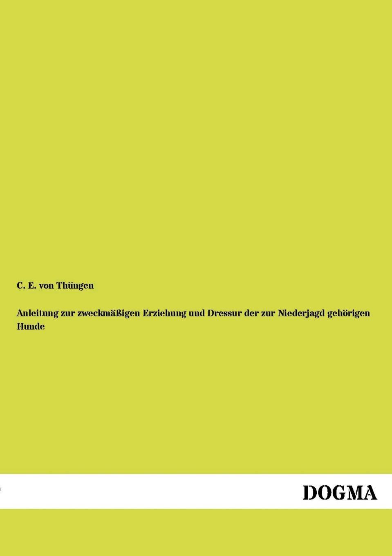 C. E. von Thüngen Anleitung zur zweckmassigen Erziehung und Dressur der zur Niederjagd gehorigen Hunde c millöcker der bettelstudent