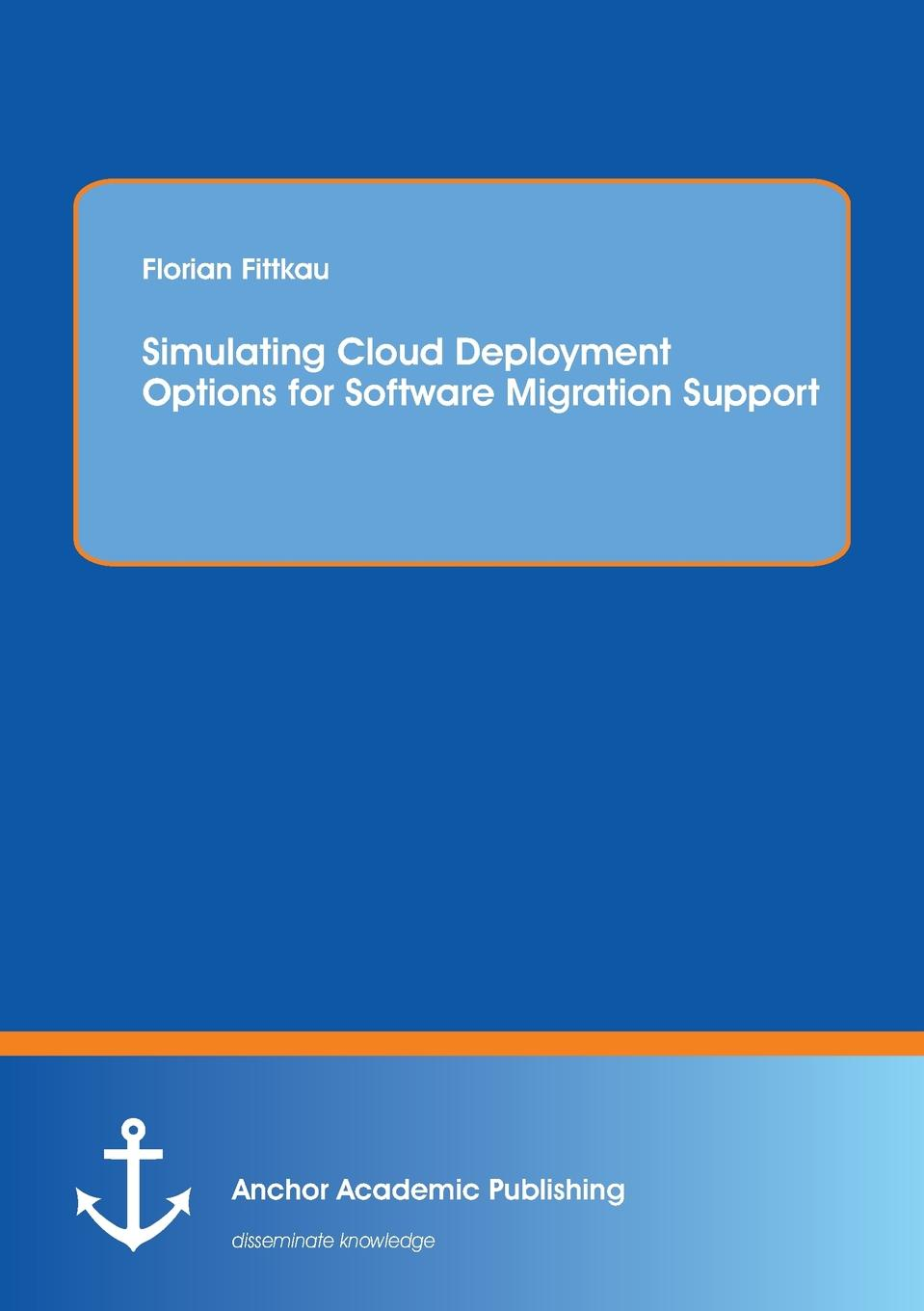 Florian Fittkau Simulating Cloud Deployment Options for Software Migration Support simulation software