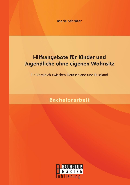 Marie Schröter Hilfsangebote fur Kinder und Jugendliche ohne eigenen Wohnsitz. Ein Vergleich zwischen Deutschland und Russland недорого