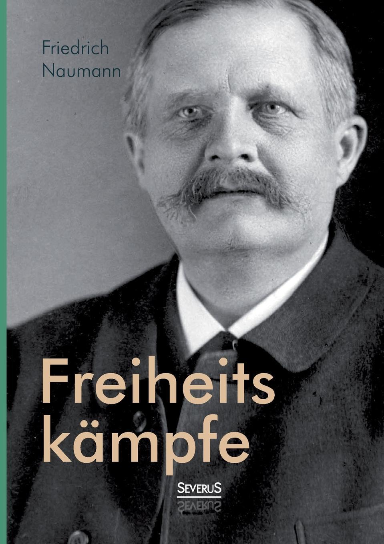 Friedrich Naumann Freiheitskampfe v naumann quos ego fehdebriefe wider den grafen paul hoensbroech