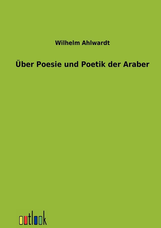 Wilhelm Ahlwardt Uber Poesie und Poetik der Araber poetik diamonique 29 000 days