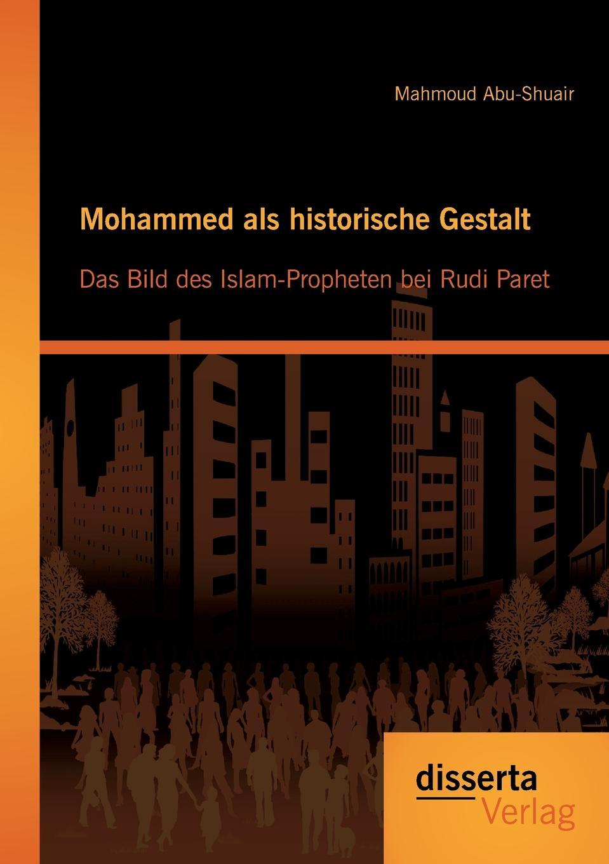 Mahmoud Abu-Shuair Mohammed als historische Gestalt. Das Bild des Islam-Propheten bei Rudi Paret mahmoud abu shuair mohammed als historische gestalt das bild des islam propheten bei rudi paret