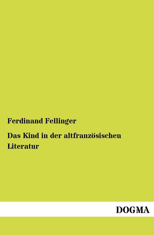 Ferdinand Fellinger Das Kind in der altfranzosischen Literatur ferdinand avenarius die weltkarikatur in der volkerverhetzung