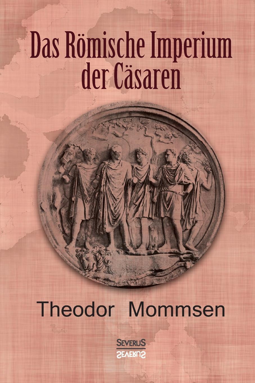 Theodor Mommsen, Björn Bedey Das Romische Imperium der Casaren emil waldmann björn bedey das rathaus zu bremen