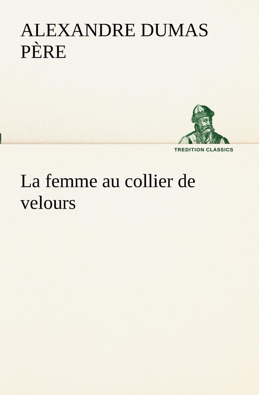 Alexandre Dumas père La femme au collier de velours vitaly mushkin clé de sexe toute femme est disponible