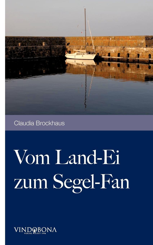 Claudia Brockhaus Vom Land-Ei Zum Segel-Fan kathleen weigel 4 wochen 8 000km 7m ein abenteuer