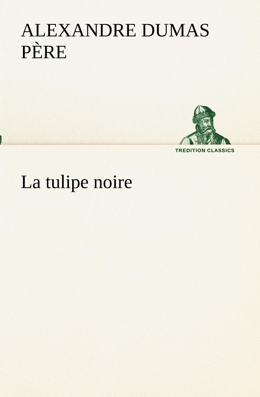 Alexandre Dumas père La tulipe noire
