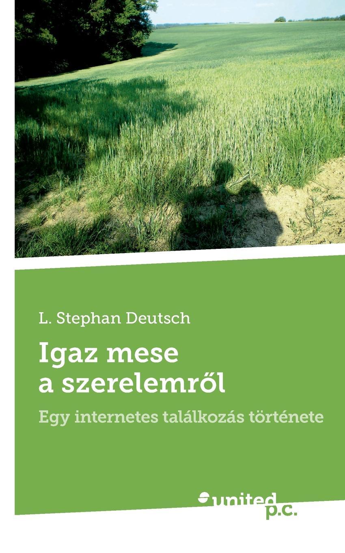 L. Stephan Deutsch Igaz mese a szerelemrol jászter zoltán az újságíró újságírás kezdőknek haladóknak és szerelmeseknek