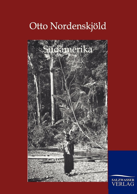 Otto Nordenskjöld Sudamerika otto krisch tagebuch des nordpolarfahrers otto krisch