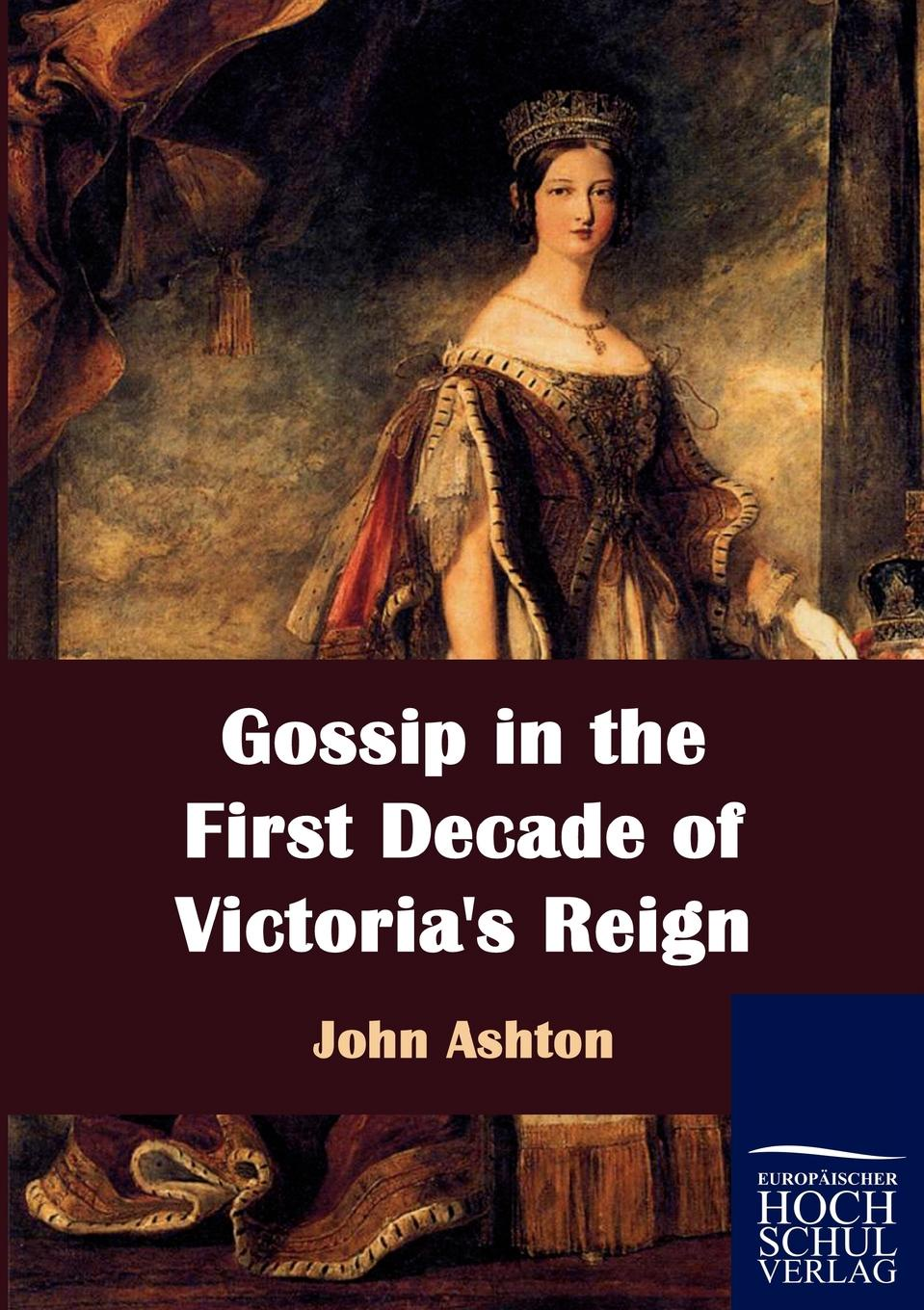 John Ashton Gossip in the First Decade of Victoria.s Reign for whom the bell tolls