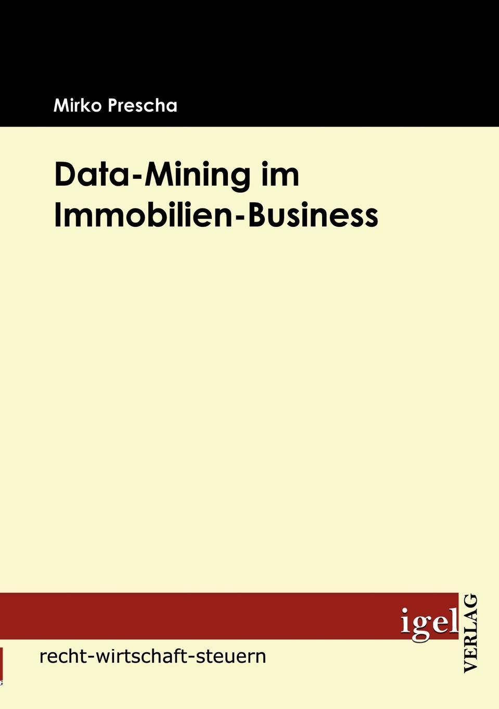 Data-Mining im Immobilien-Business In diesem Werk werden Konzepte erarbeitet, die zeigen, wie sich Data...