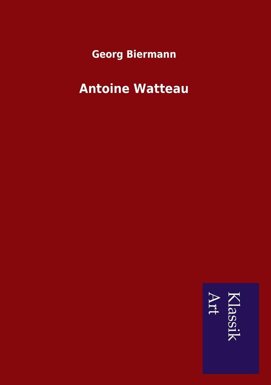 Georg Biermann Antoine Watteau georg biermann antoine watteau