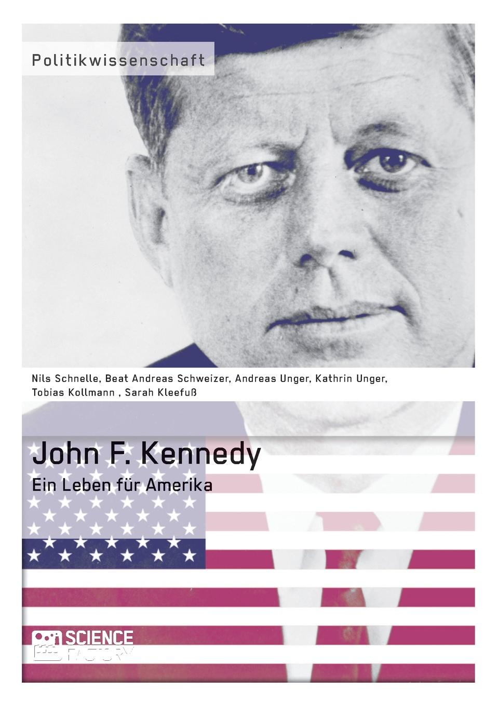 Tobias Kollmann, Nils Schnelle, Sarah Kleefuß John F. Kennedy. Ein Leben fur Amerika john f kennedy