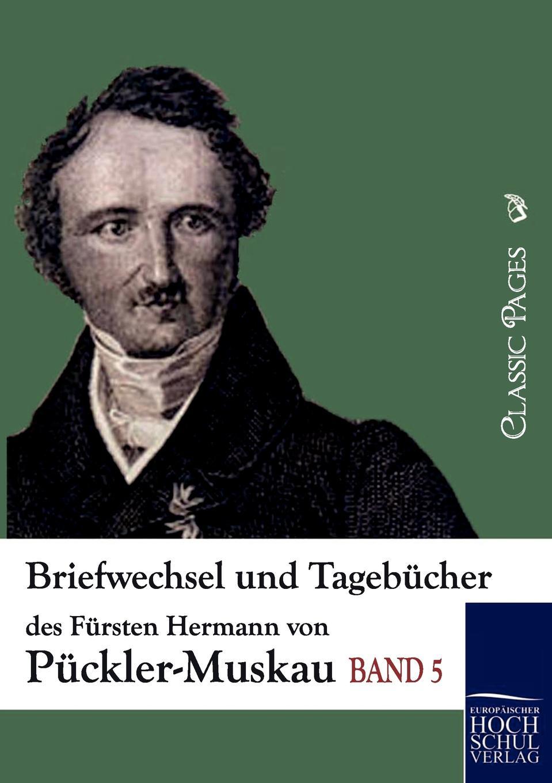 Fürst Hermann von Pückler-Muskau Briefwechsel und Tagebucher des Fursten Hermann von Puckler-Muskau hermann von puckler muskau briefwechsel und tagebucher des fursten hermann von puckler muskau
