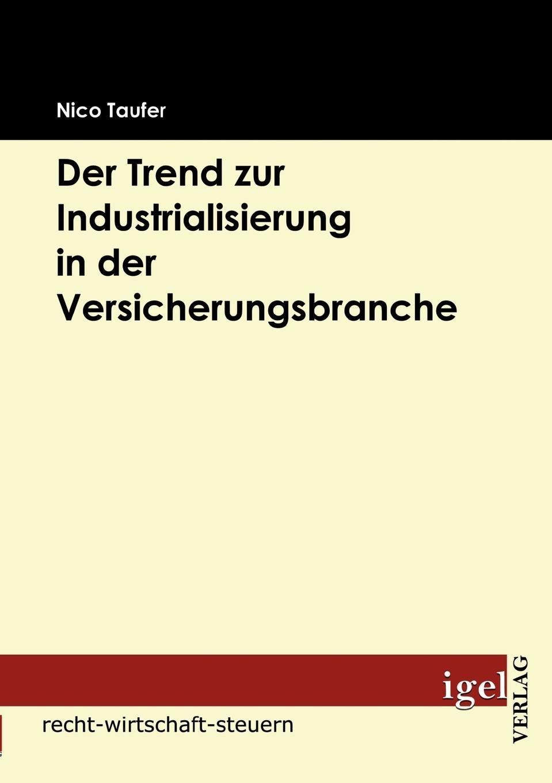 Nico Taufer Der Trend zur Industrialisierung in der Versicherungsbranche michael obst darstellung der moglichkeiten eines arbeitgebers zur beendigung seiner tarifbindung und schaffung von neuregelungen mit den arbeitnehmern