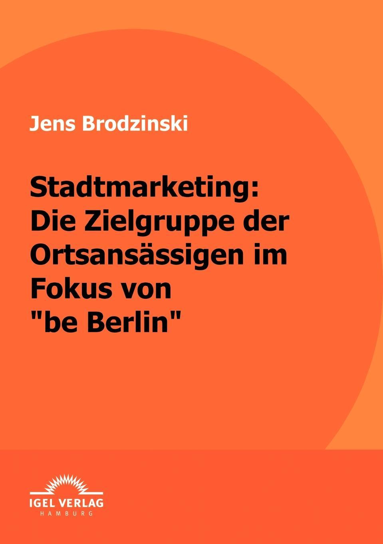 Jens Brodzinski Stadtmarketing. die Zielgruppe der Ortsansassigen im Fokus von be Berlin besser als sex berlin