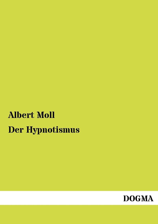 Albert Moll Der Hypnotismus leopold löwenfeld der hypnotismus handbuch der lehre von der hypnose und der suggestion
