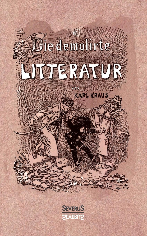 Karl Kraus Die demolirte Litteratur / Die demolierte Literatur karl kraus sittlichkeit und kriminalitat
