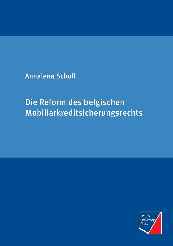 Annalena Scholl Die Reform des belgischen Mobiliarkreditsicherungsrechts
