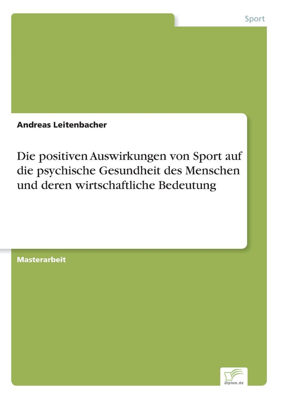 Andreas Leitenbacher Die positiven Auswirkungen von Sport auf die psychische Gesundheit des Menschen und deren wirtschaftliche Bedeutung melanie behrens zur bedeutung der bewegung fur die kindliche gesundheit